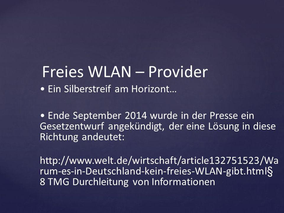Freies WLAN – Provider Ein Silberstreif am Horizont… Ende September 2014 wurde in der Presse ein Gesetzentwurf angekündigt, der eine Lösung in diese R