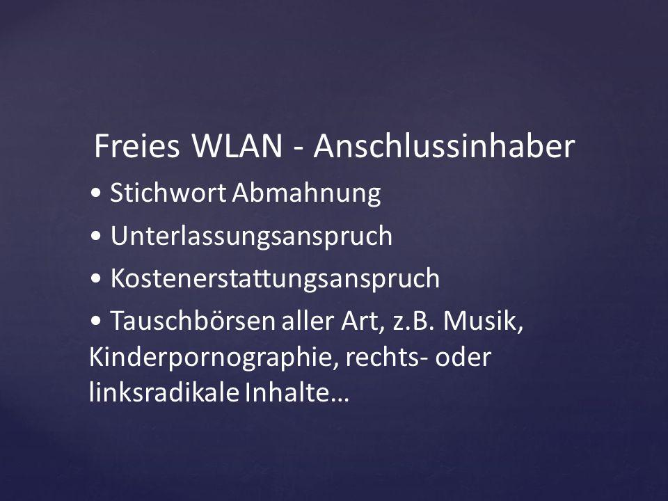 Freies WLAN - Anschlussinhaber Stichwort Abmahnung Unterlassungsanspruch Kostenerstattungsanspruch Tauschbörsen aller Art, z.B. Musik, Kinderpornograp