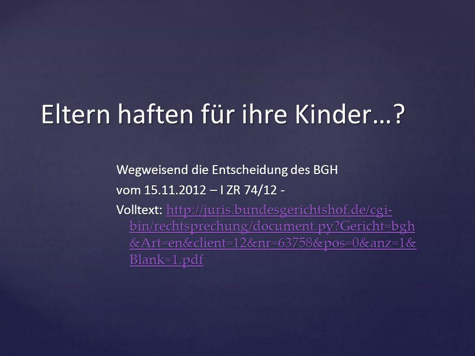 Wegweisend die Entscheidung des BGH vom 15.11.2012 – I ZR 74/12 - Volltext: http://juris.bundesgerichtshof.de/cgi- bin/rechtsprechung/document.py?Geri