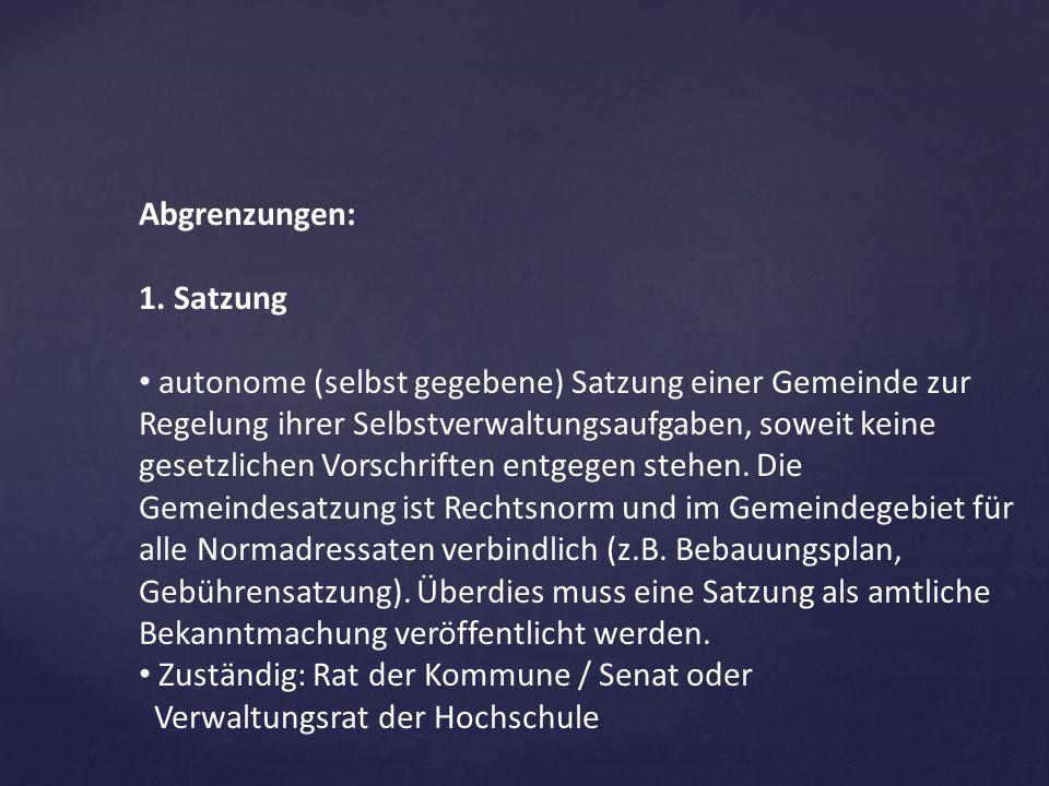 Abgrenzungen: 1. Satzung autonome (selbst gegebene) Satzung einer Gemeinde zur Regelung ihrer Selbstverwaltungsaufgaben, soweit keine gesetzlichen Vor