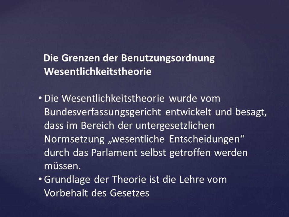Die Grenzen der Benutzungsordnung Wesentlichkeitstheorie Die Wesentlichkeitstheorie wurde vom Bundesverfassungsgericht entwickelt und besagt, dass im