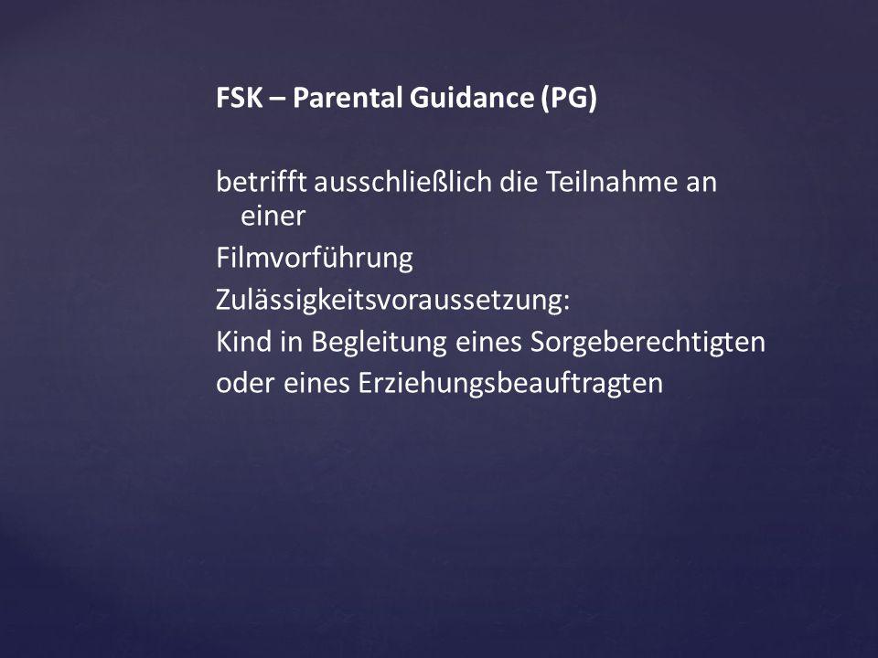 FSK – Parental Guidance (PG) betrifft ausschließlich die Teilnahme an einer Filmvorführung Zulässigkeitsvoraussetzung: Kind in Begleitung eines Sorgeb