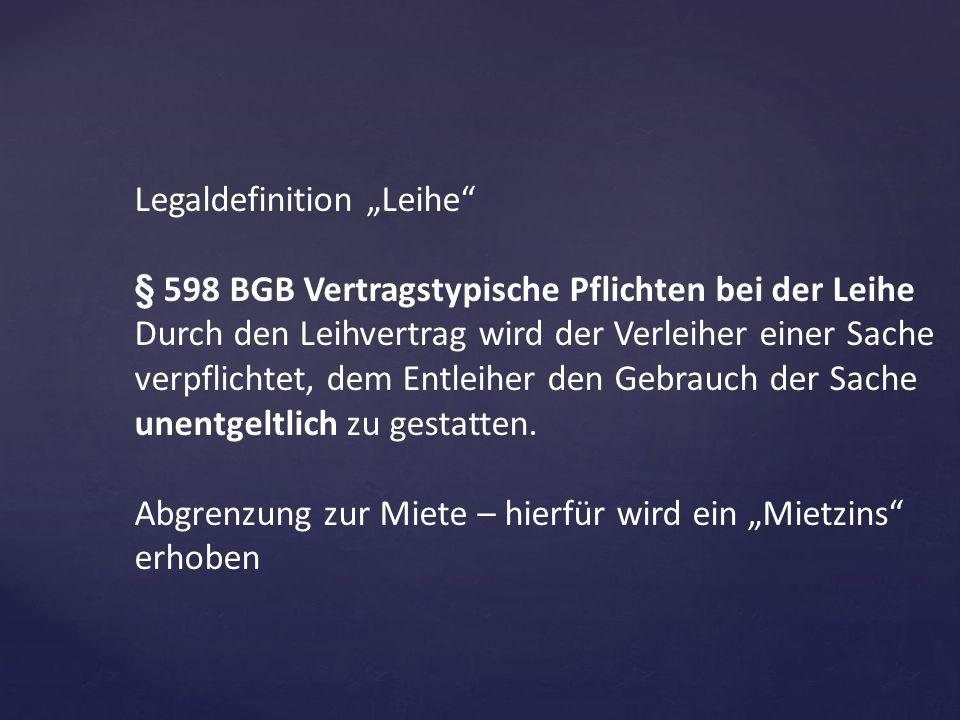 """Legaldefinition """"Leihe"""" § 598 BGB Vertragstypische Pflichten bei der Leihe Durch den Leihvertrag wird der Verleiher einer Sache verpflichtet, dem Entl"""