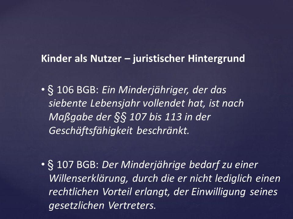 Kinder als Nutzer – juristischer Hintergrund § 106 BGB: Ein Minderjähriger, der das siebente Lebensjahr vollendet hat, ist nach Maßgabe der §§ 107 bis