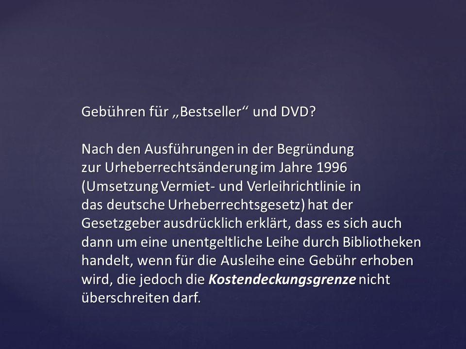 """Geb ü hren f ü r """" Bestseller """" und DVD? Nach den Ausführungen in der Begründung zur Urheberrechtsänderung im Jahre 1996 (Umsetzung Vermiet- und Verle"""
