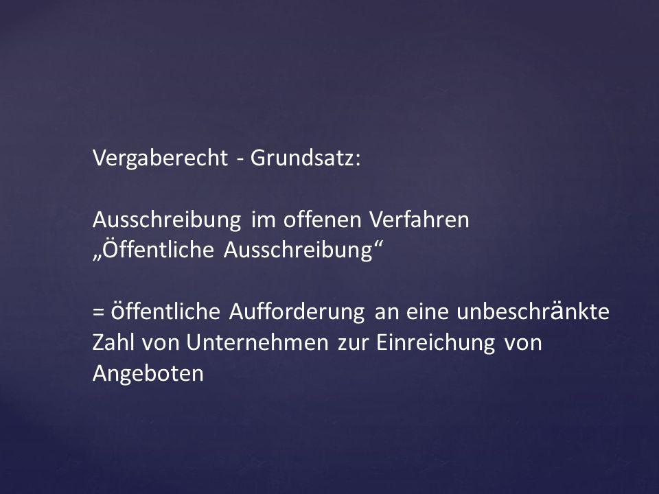 """Vergaberecht - Grundsatz: Ausschreibung im offenen Verfahren """"Öffentliche Ausschreibung"""" = ö ffentliche Aufforderung an eine unbeschr ä nkte Zahl von"""