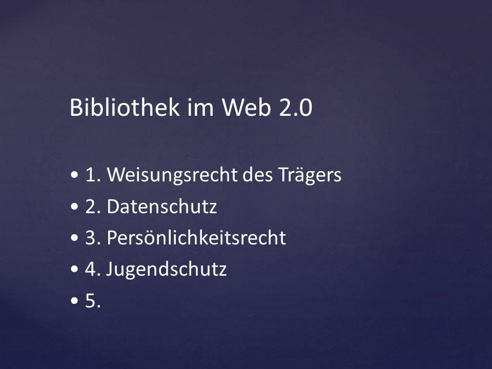 Bibliothek im Web 2.0 1. Weisungsrecht des Trägers 2. Datenschutz 3. Persönlichkeitsrecht 4. Jugendschutz 5.