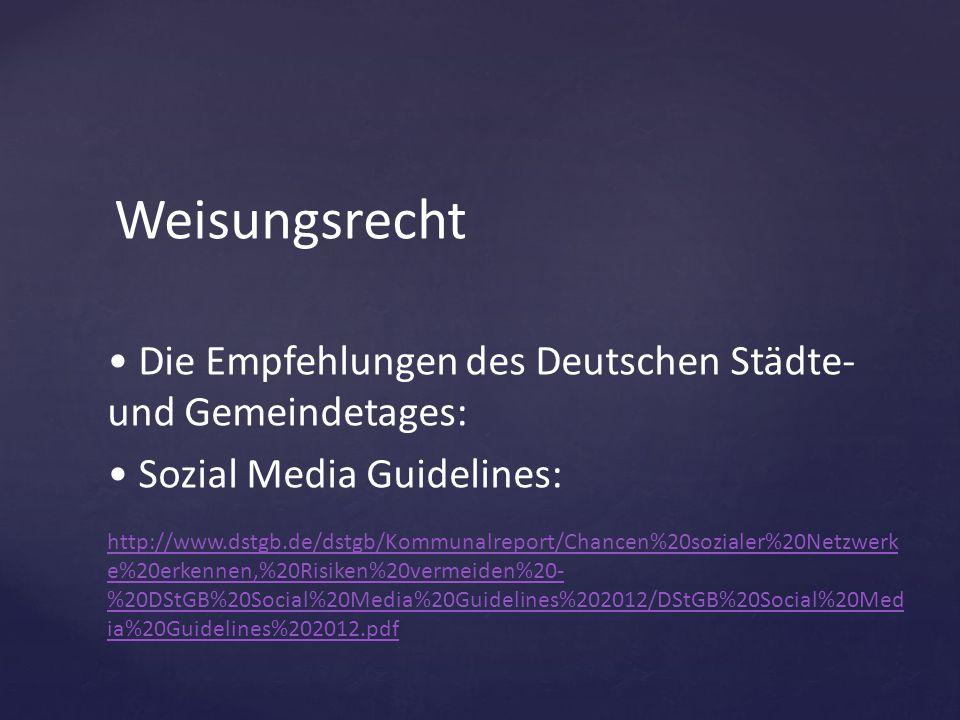 Weisungsrecht Die Empfehlungen des Deutschen Städte- und Gemeindetages: Sozial Media Guidelines: http://www.dstgb.de/dstgb/Kommunalreport/Chancen%20so