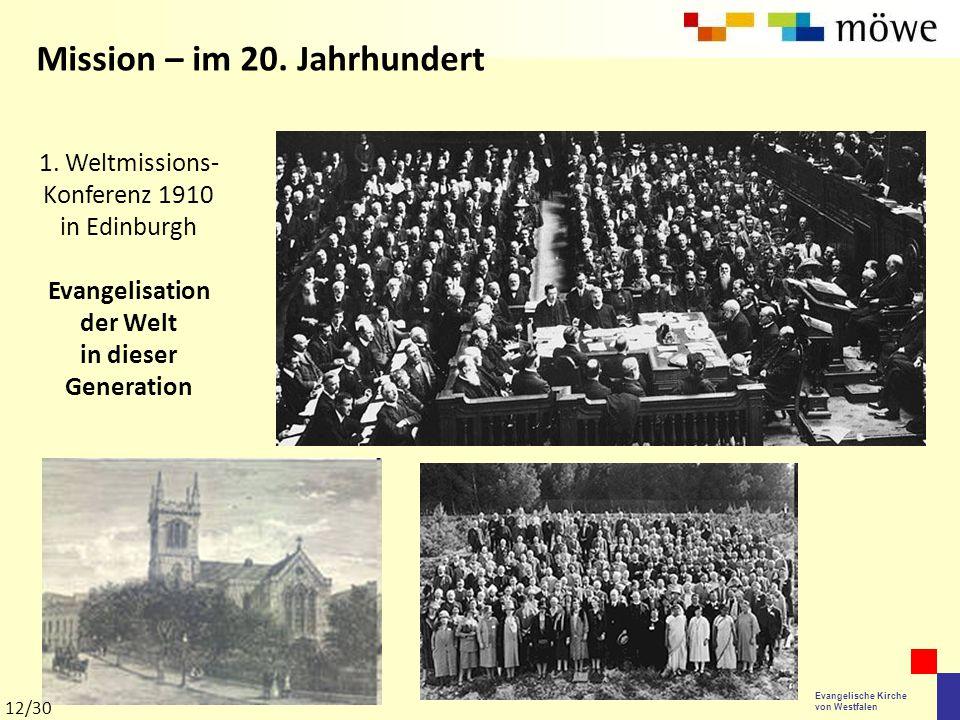 Evangelische Kirche von Westfalen 1. Weltmissions- Konferenz 1910 in Edinburgh Evangelisation der Welt in dieser Generation Mission – im 20. Jahrhunde