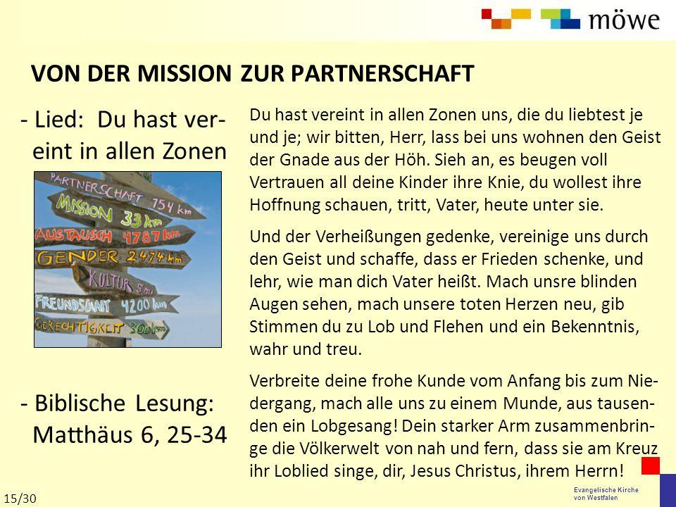 Evangelische Kirche von Westfalen VON DER MISSION ZUR PARTNERSCHAFT Du hast vereint in allen Zonen uns, die du liebtest je und je; wir bitten, Herr, l