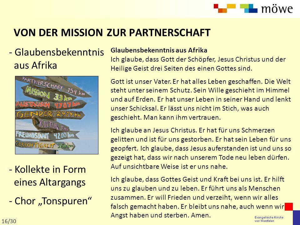 Evangelische Kirche von Westfalen VON DER MISSION ZUR PARTNERSCHAFT Glaubensbekenntnis aus Afrika Ich glaube, dass Gott der Schöpfer, Jesus Christus u