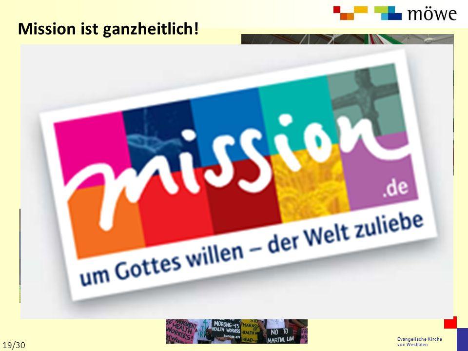 Evangelische Kirche von Westfalen Mission ist ganzheitlich! 19/30