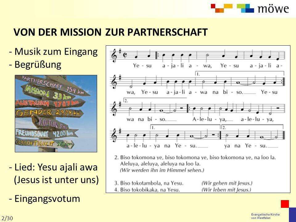 Evangelische Kirche von Westfalen VON DER MISSION ZUR PARTNERSCHAFT - Musik zum Eingang - Begrüßung - Lied: Yesu ajali awa (Jesus ist unter uns) - Ein
