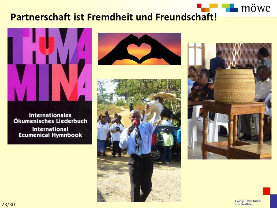 Evangelische Kirche von Westfalen Partnerschaft ist Fremdheit und Freundschaft! 23/30