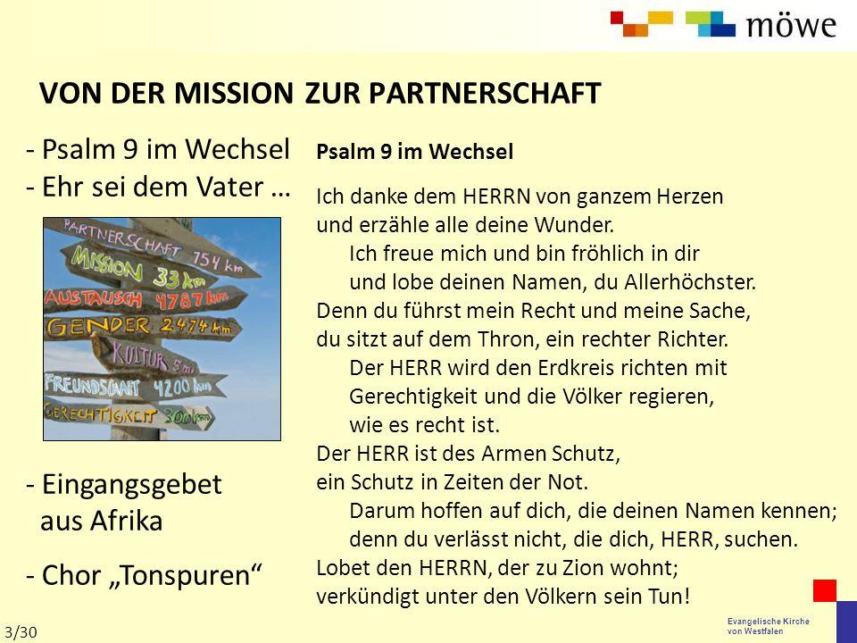 Evangelische Kirche von Westfalen VON DER MISSION ZUR PARTNERSCHAFT Psalm 9 im Wechsel Ich danke dem HERRN von ganzem Herzen und erzähle alle deine Wu