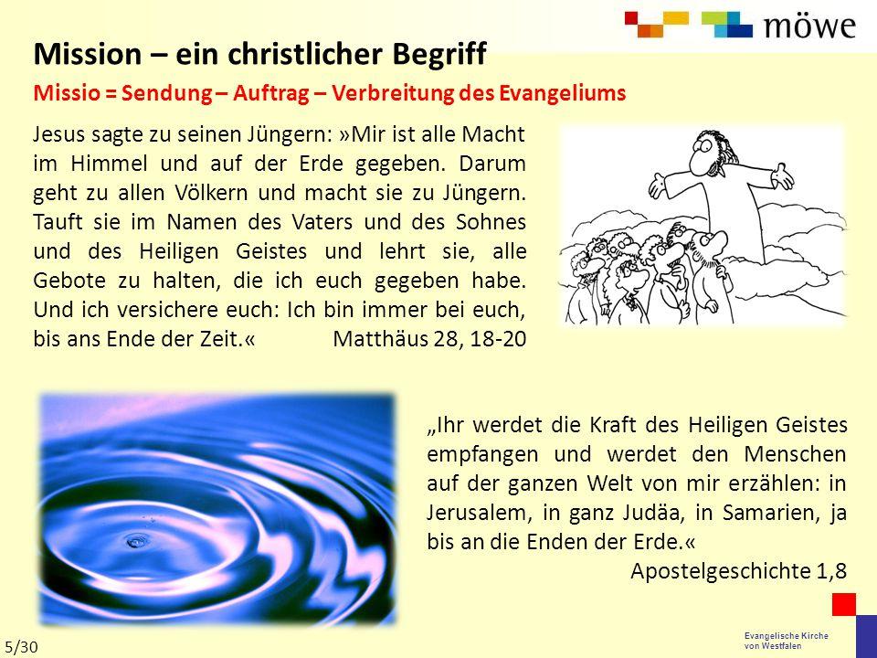 Evangelische Kirche von Westfalen Mission – ein christlicher Begriff Jesus sagte zu seinen Jüngern: »Mir ist alle Macht im Himmel und auf der Erde geg