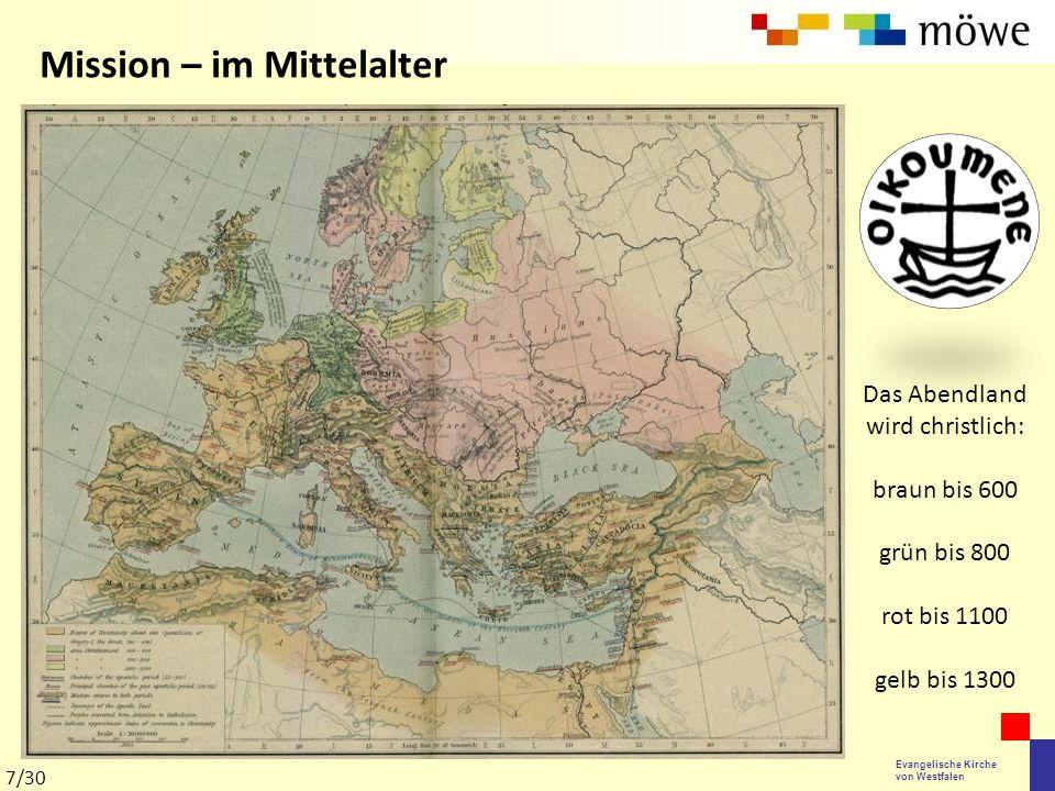Evangelische Kirche von Westfalen Mission – im Mittelalter Das Abendland wird christlich: braun bis 600 grün bis 800 rot bis 1100 gelb bis 1300 7/30