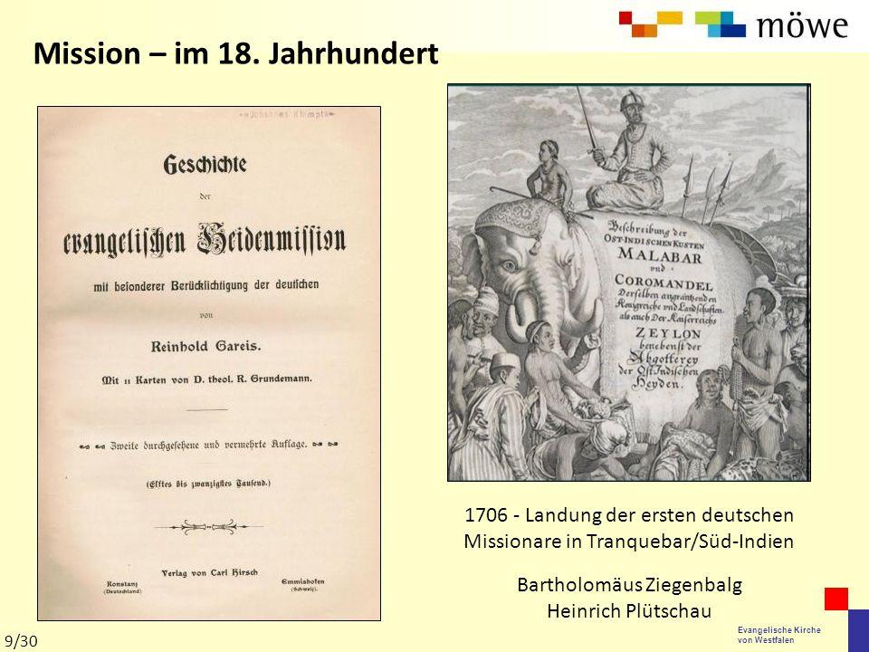 Evangelische Kirche von Westfalen Mission – im 18. Jahrhundert 1706 - Landung der ersten deutschen Missionare in Tranquebar/Süd-Indien Bartholomäus Zi