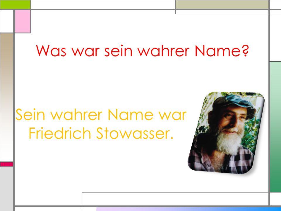 Was war sein wahrer Name? Sein wahrer Name war Friedrich Stowasser.