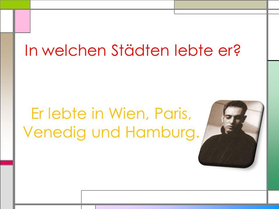 In welchen Städten lebte er? Er lebte in Wien, Paris, Venedig und Hamburg.
