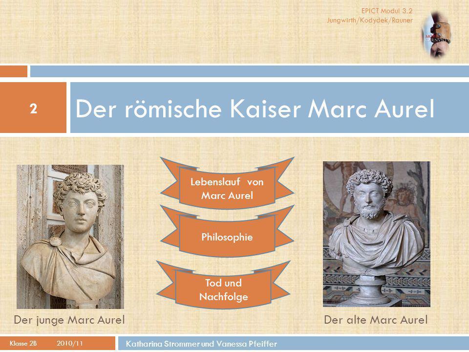 EPICT Modul 3.2 Jungwirth/Kodydek/Rauner Der römische Kaiser Marc Aurel 2 Klasse 2B2010 /11 Katharina Strommer und Vanessa Pfeiffer Der junge Marc Aur