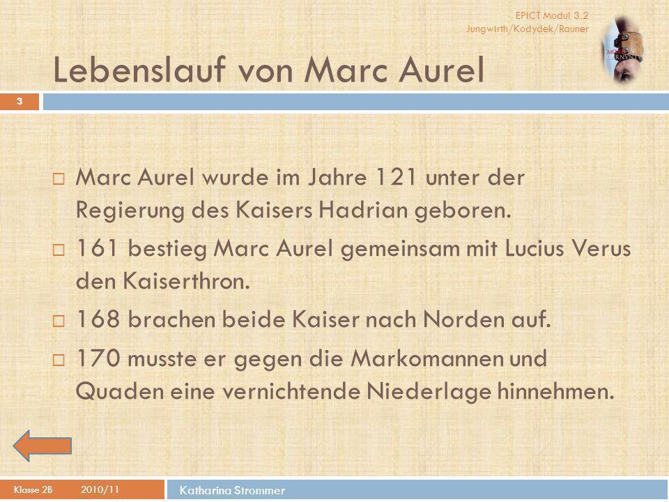 EPICT Modul 3.2 Jungwirth/Kodydek/Rauner Katharina Strommer Lebenslauf von Marc Aurel Klasse 2B2010/11 3  Marc Aurel wurde im Jahre 121 unter der Reg
