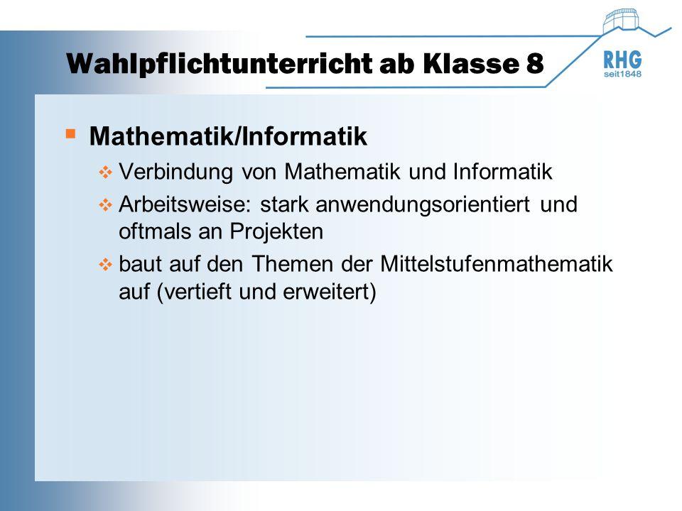 Wahlpflichtunterricht ab Klasse 8  Mathematik/Informatik  Verbindung von Mathematik und Informatik  Arbeitsweise: stark anwendungsorientiert und oftmals an Projekten  baut auf den Themen der Mittelstufenmathematik auf (vertieft und erweitert)