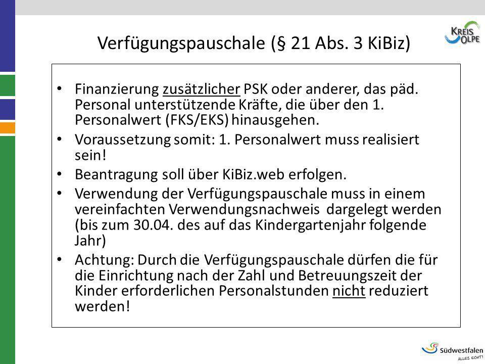 Verfügungspauschale (§ 21 Abs. 3 KiBiz) Finanzierung zusätzlicher PSK oder anderer, das päd. Personal unterstützende Kräfte, die über den 1. Personalw