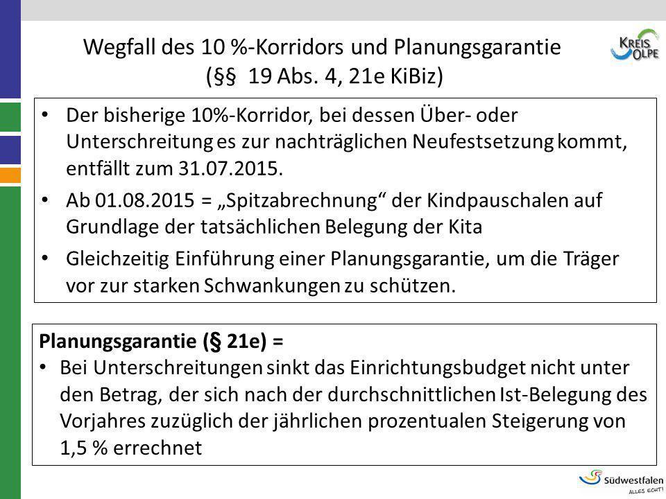 Wegfall des 10 %-Korridors und Planungsgarantie (§§ 19 Abs. 4, 21e KiBiz) Der bisherige 10%-Korridor, bei dessen Über- oder Unterschreitung es zur nac