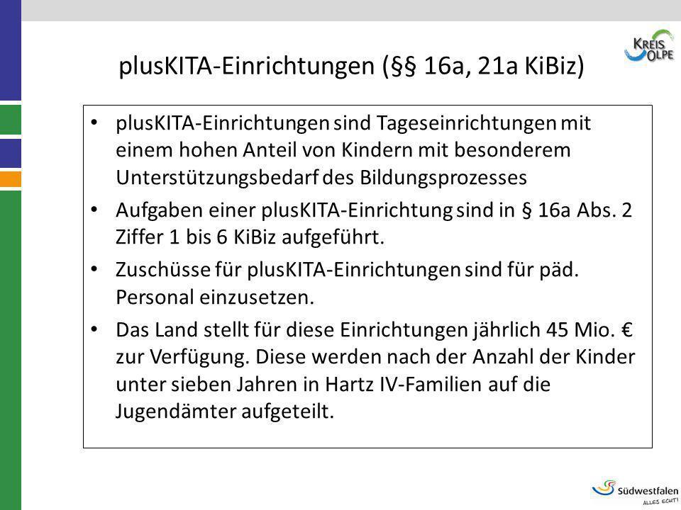 plusKITA-Einrichtungen (§§ 16a, 21a KiBiz) plusKITA-Einrichtungen sind Tageseinrichtungen mit einem hohen Anteil von Kindern mit besonderem Unterstütz