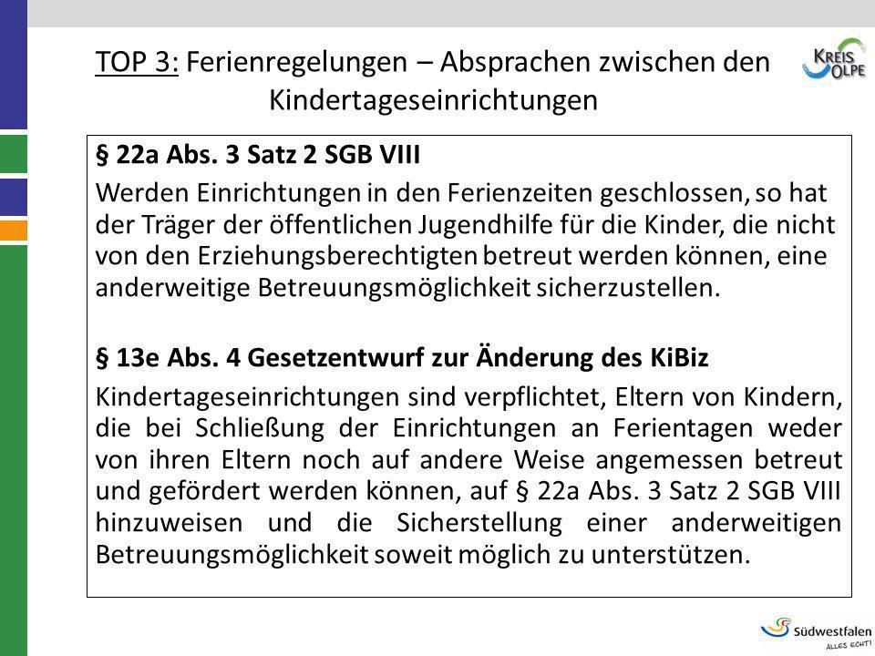 TOP 3: Ferienregelungen – Absprachen zwischen den Kindertageseinrichtungen § 22a Abs. 3 Satz 2 SGB VIII Werden Einrichtungen in den Ferienzeiten gesch