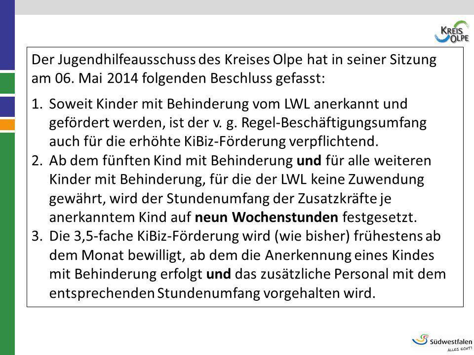 Der Jugendhilfeausschuss des Kreises Olpe hat in seiner Sitzung am 06. Mai 2014 folgenden Beschluss gefasst: 1.Soweit Kinder mit Behinderung vom LWL a