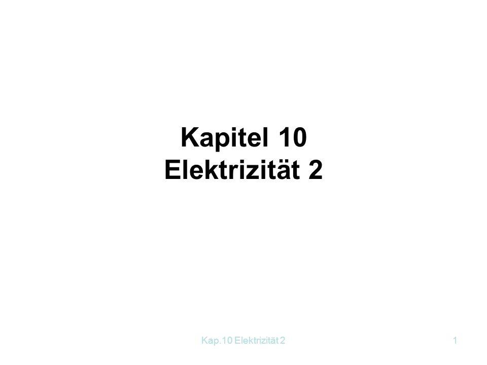 Kap.10 Elektrizität 21 Kapitel 10 Elektrizität 2