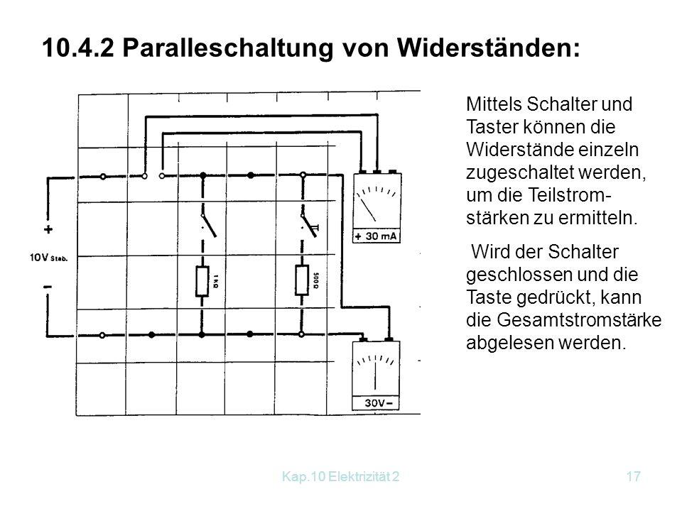Kap.10 Elektrizität 217 10.4.2 Paralleschaltung von Widerständen: Mittels Schalter und Taster können die Widerstände einzeln zugeschaltet werden, um d