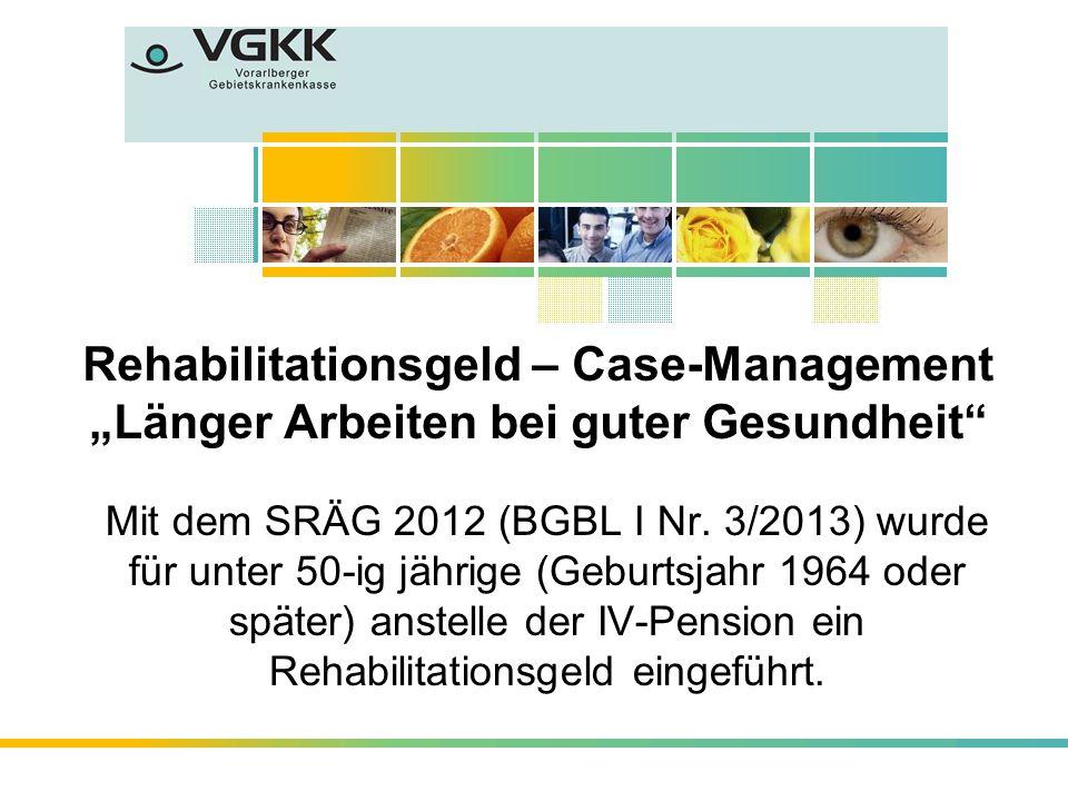Mit dem SRÄG 2012 (BGBL I Nr. 3/2013) wurde für unter 50-ig jährige (Geburtsjahr 1964 oder später) anstelle der IV-Pension ein Rehabilitationsgeld ein