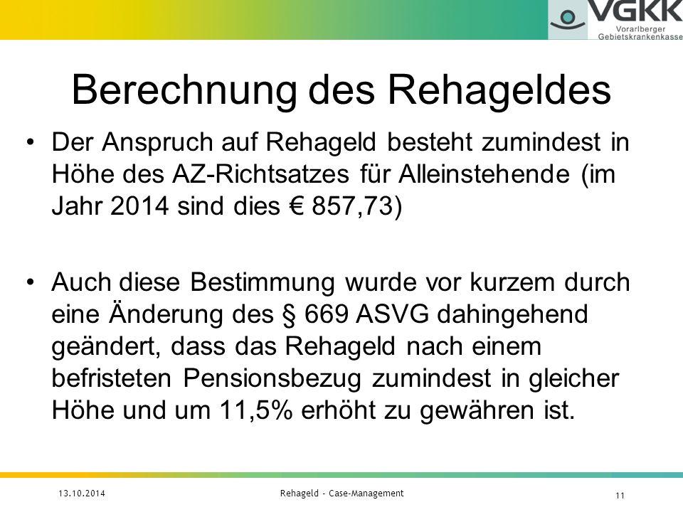 Berechnung des Rehageldes Der Anspruch auf Rehageld besteht zumindest in Höhe des AZ-Richtsatzes für Alleinstehende (im Jahr 2014 sind dies € 857,73)