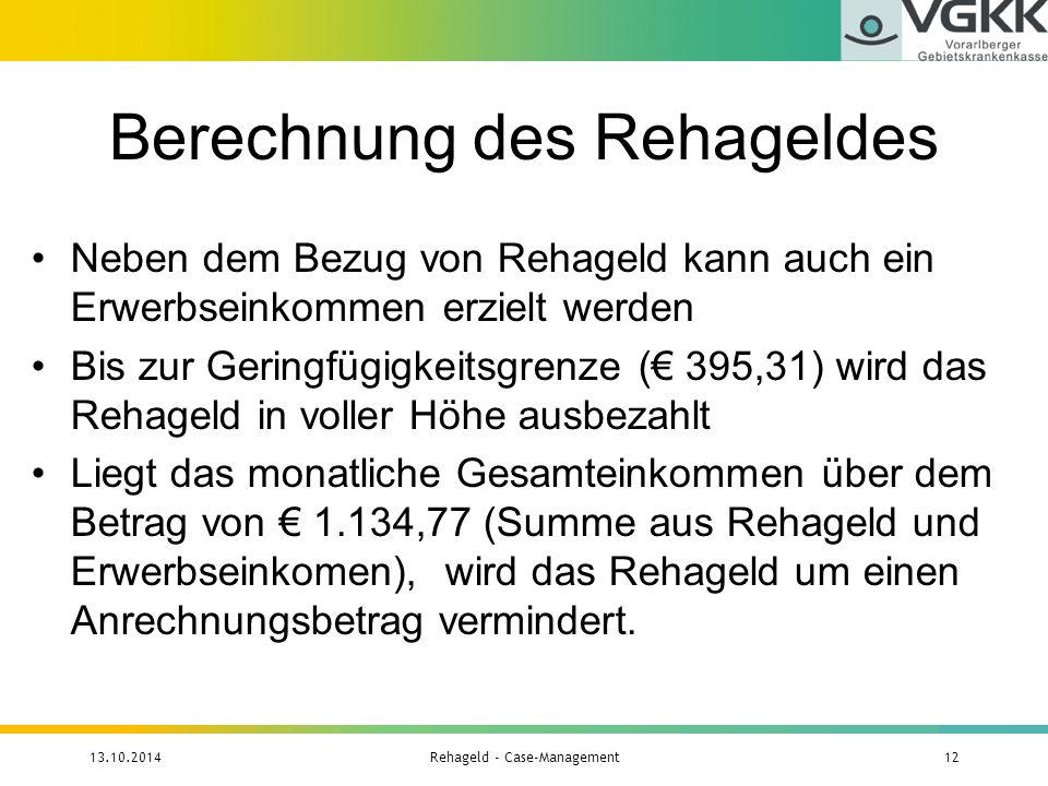 Berechnung des Rehageldes Neben dem Bezug von Rehageld kann auch ein Erwerbseinkommen erzielt werden Bis zur Geringfügigkeitsgrenze (€ 395,31) wird da