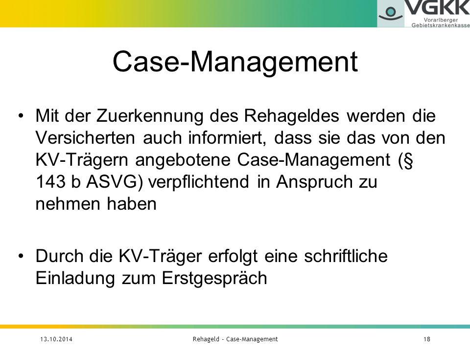Case-Management Mit der Zuerkennung des Rehageldes werden die Versicherten auch informiert, dass sie das von den KV-Trägern angebotene Case-Management