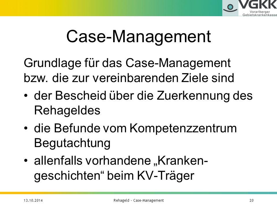 Case-Management Grundlage für das Case-Management bzw. die zur vereinbarenden Ziele sind der Bescheid über die Zuerkennung des Rehageldes die Befunde