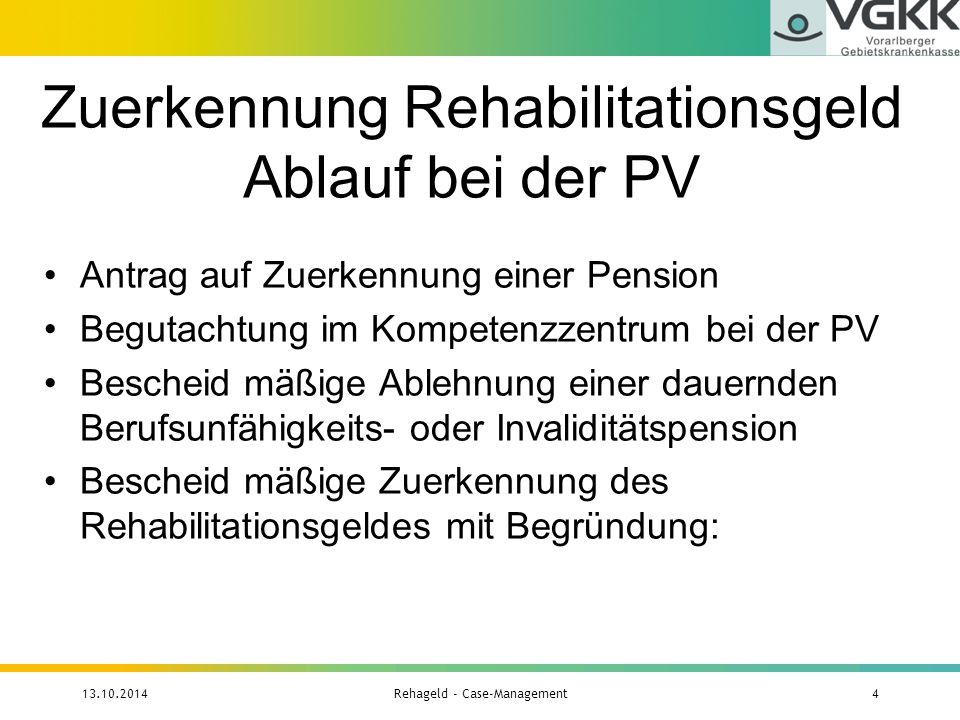 Bei der VGKK gab es mit Stichtag 31.8.2014 329 (173 Frauen – 156 Männer) Bezieher von Rehabilitationsgeld.