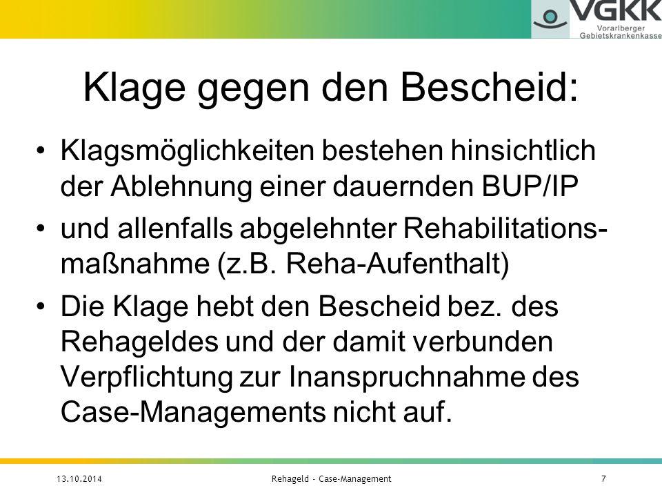 Klage gegen den Bescheid: Klagsmöglichkeiten bestehen hinsichtlich der Ablehnung einer dauernden BUP/IP und allenfalls abgelehnter Rehabilitations- ma