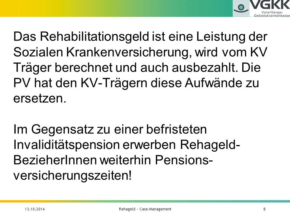 Das Rehabilitationsgeld ist eine Leistung der Sozialen Krankenversicherung, wird vom KV Träger berechnet und auch ausbezahlt. Die PV hat den KV-Träger