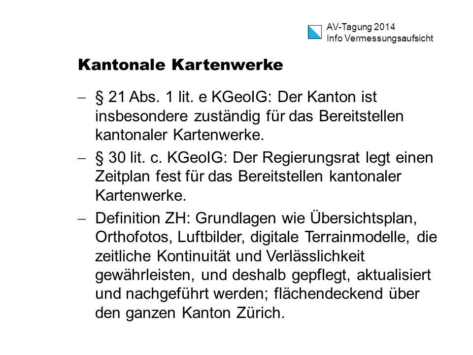 AV-Tagung 2014 Info Vermessungsaufsicht Kantonale Kartenwerke  § 21 Abs. 1 lit. e KGeoIG: Der Kanton ist insbesondere zuständig für das Bereitstellen