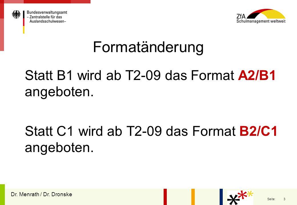 3 Seite: Formatänderung Statt B1 wird ab T2-09 das Format A2/B1 angeboten. Statt C1 wird ab T2-09 das Format B2/C1 angeboten. Dr. Menrath / Dr. Dronsk