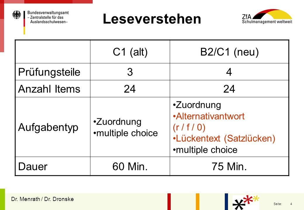 4 Seite: Leseverstehen C1 (alt)B2/C1 (neu) Prüfungsteile34 Anzahl Items24 Aufgabentyp Zuordnung multiple choice Zuordnung Alternativantwort (r / f / 0
