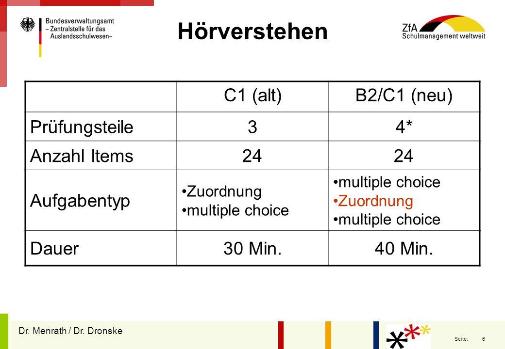 6 Seite: Hörverstehen C1 (alt)B2/C1 (neu) Prüfungsteile34* Anzahl Items24 Aufgabentyp Zuordnung multiple choice Zuordnung multiple choice Dauer30 Min.40 Min.