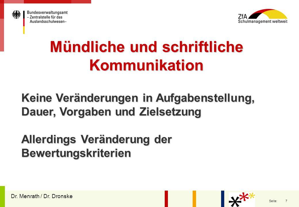 7 Seite: Mündliche und schriftliche Kommunikation Keine Veränderungen in Aufgabenstellung, Dauer, Vorgaben und Zielsetzung Allerdings Veränderung der Bewertungskriterien Dr.