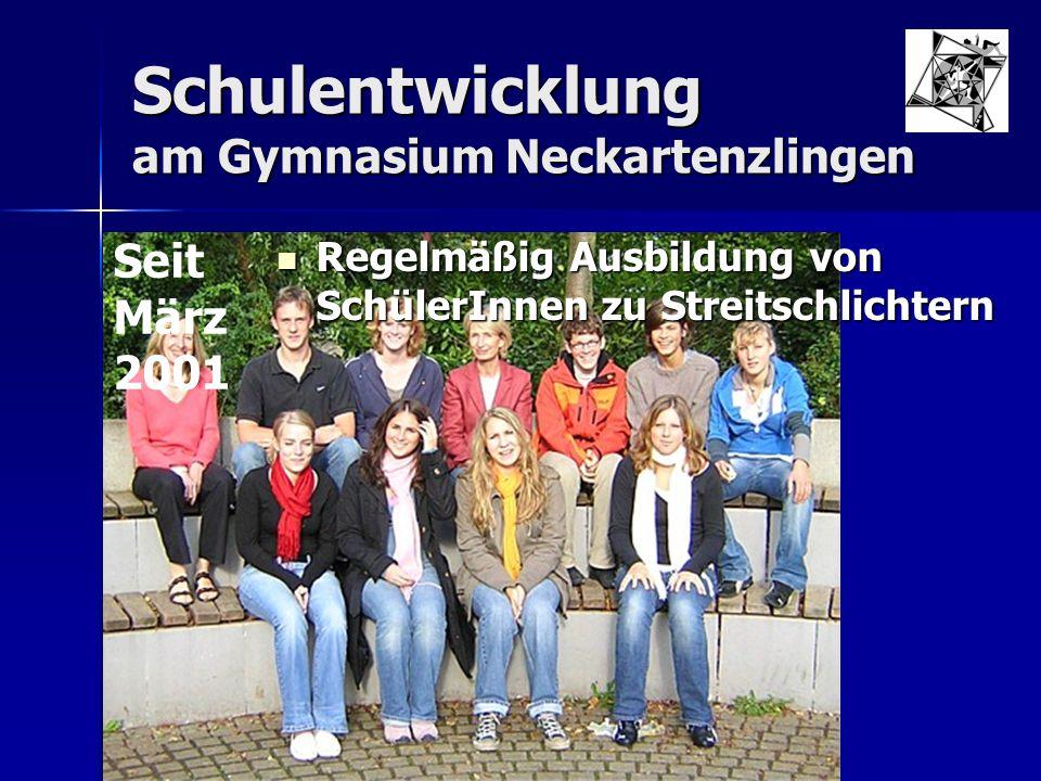 Schulentwicklung am Gymnasium Neckartenzlingen Regelmäßig Ausbildung von SchülerInnen zu Streitschlichtern Regelmäßig Ausbildung von SchülerInnen zu S