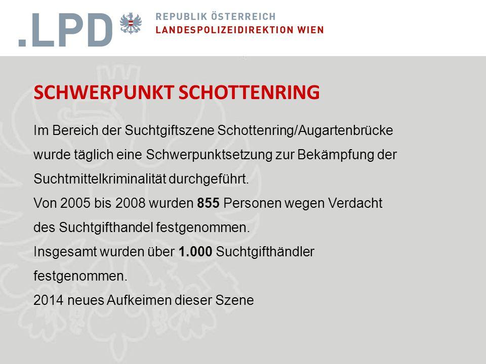 SCHWERPUNKT SCHOTTENRING Im Bereich der Suchtgiftszene Schottenring/Augartenbrücke wurde täglich eine Schwerpunktsetzung zur Bekämpfung der Suchtmittelkriminalität durchgeführt.