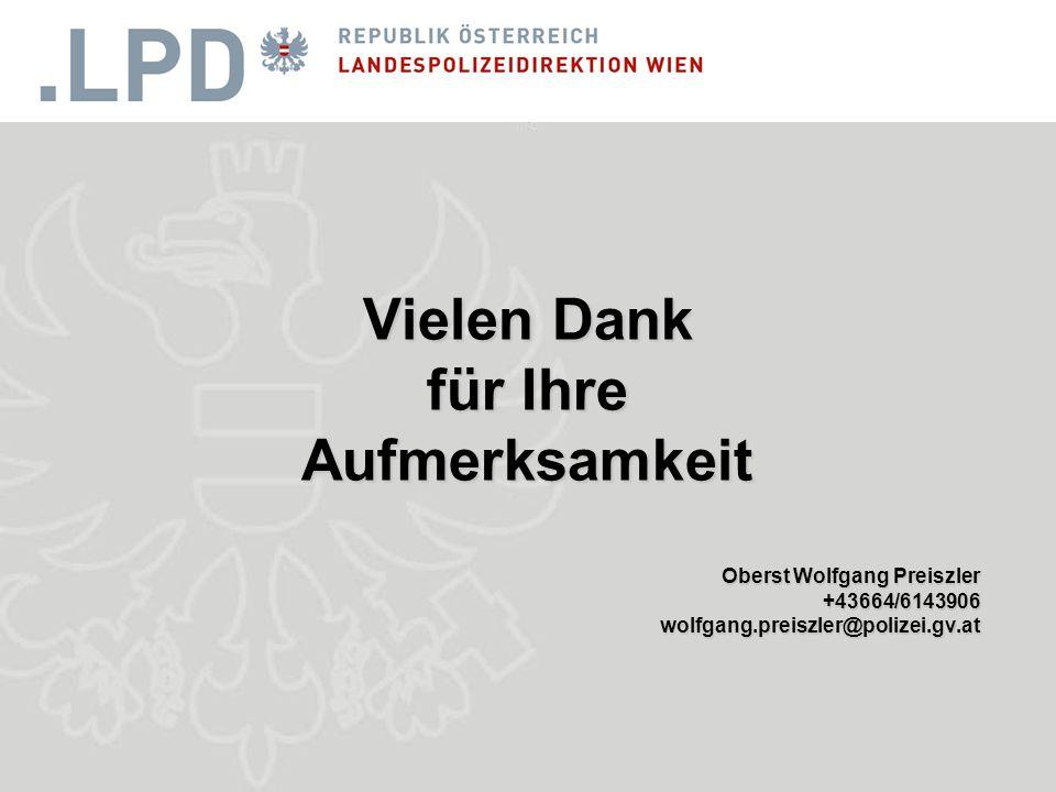 Vielen Dank für Ihre Aufmerksamkeit Oberst Wolfgang Preiszler +43664/6143906wolfgang.preiszler@polizei.gv.at